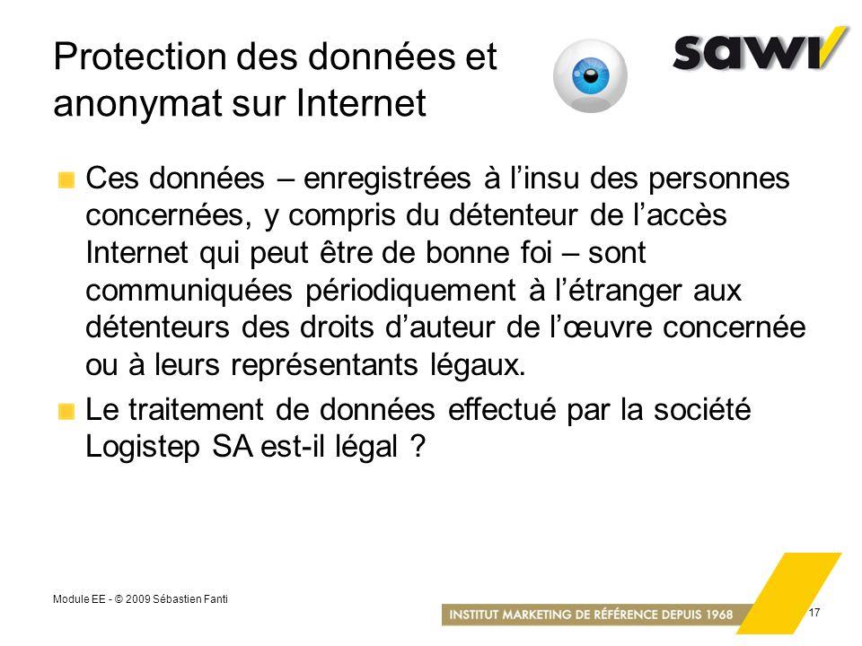 Module EE - © 2009 Sébastien Fanti 17 Protection des données et anonymat sur Internet Ces données – enregistrées à linsu des personnes concernées, y c