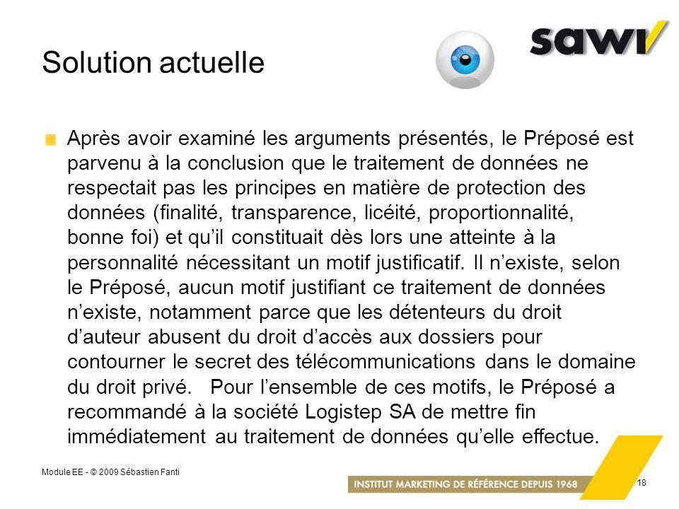 Module EE - © 2009 Sébastien Fanti 18 Solution actuelle Après avoir examiné les arguments présentés, le Préposé est parvenu à la conclusion que le tra