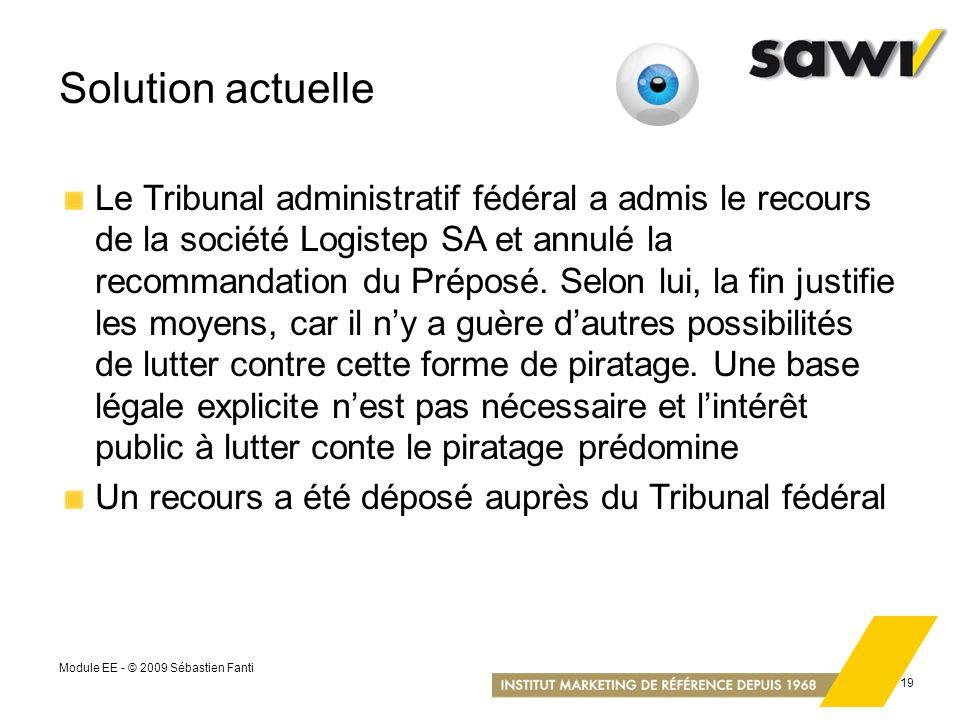 Module EE - © 2009 Sébastien Fanti 19 Solution actuelle Le Tribunal administratif fédéral a admis le recours de la société Logistep SA et annulé la re