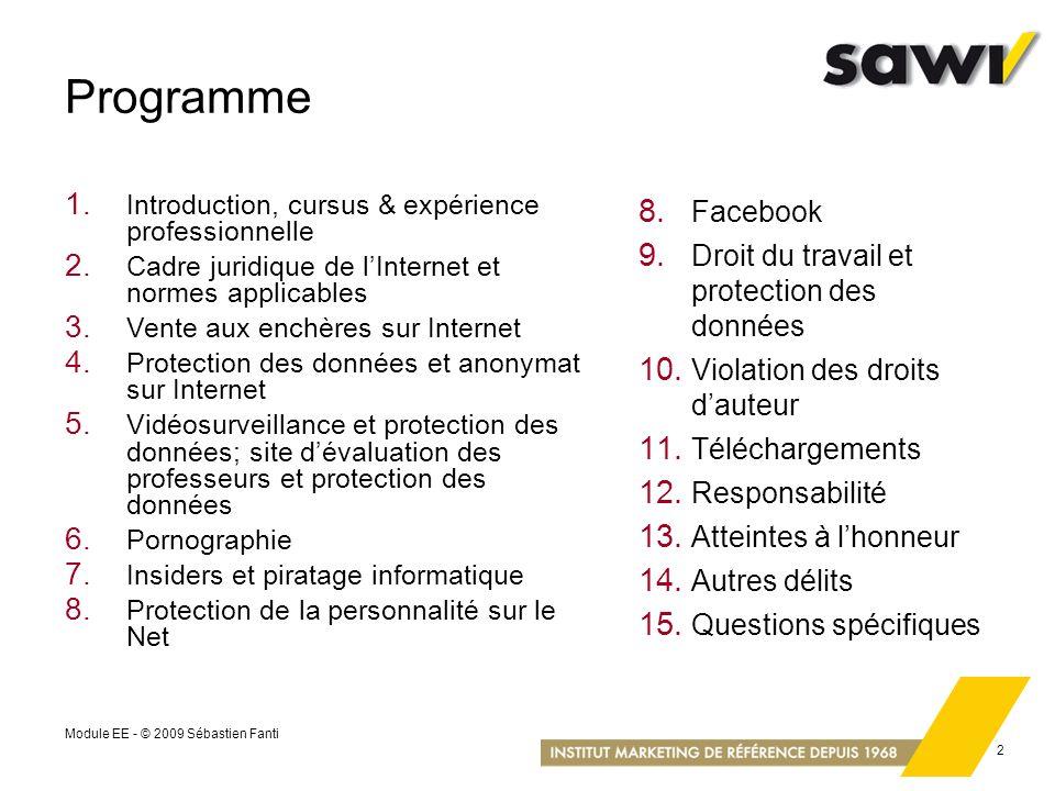 Module EE - © 2009 Sébastien Fanti 2 Programme 1. Introduction, cursus & expérience professionnelle 2. Cadre juridique de lInternet et normes applicab