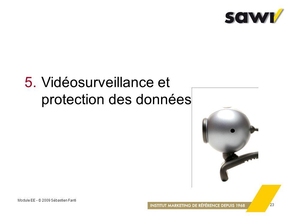 Module EE - © 2009 Sébastien Fanti 23 5.Vidéosurveillance et protection des données