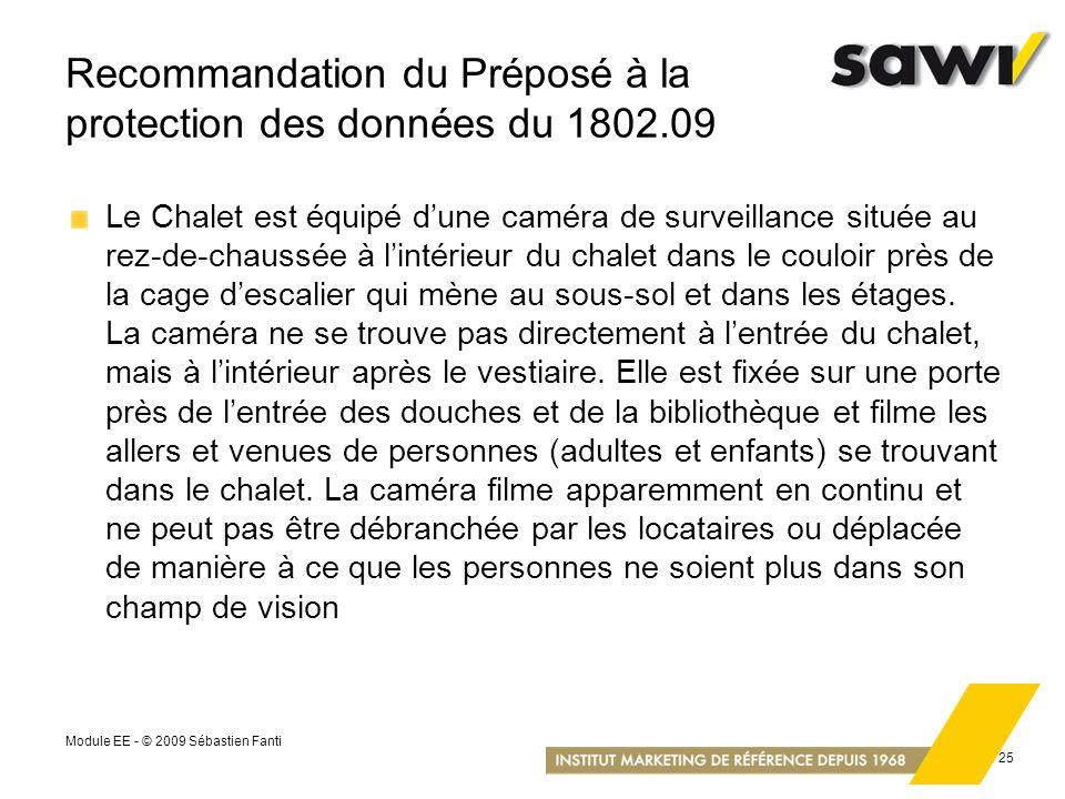 Module EE - © 2009 Sébastien Fanti 25 Recommandation du Préposé à la protection des données du 1802.09 Le Chalet est équipé dune caméra de surveillanc