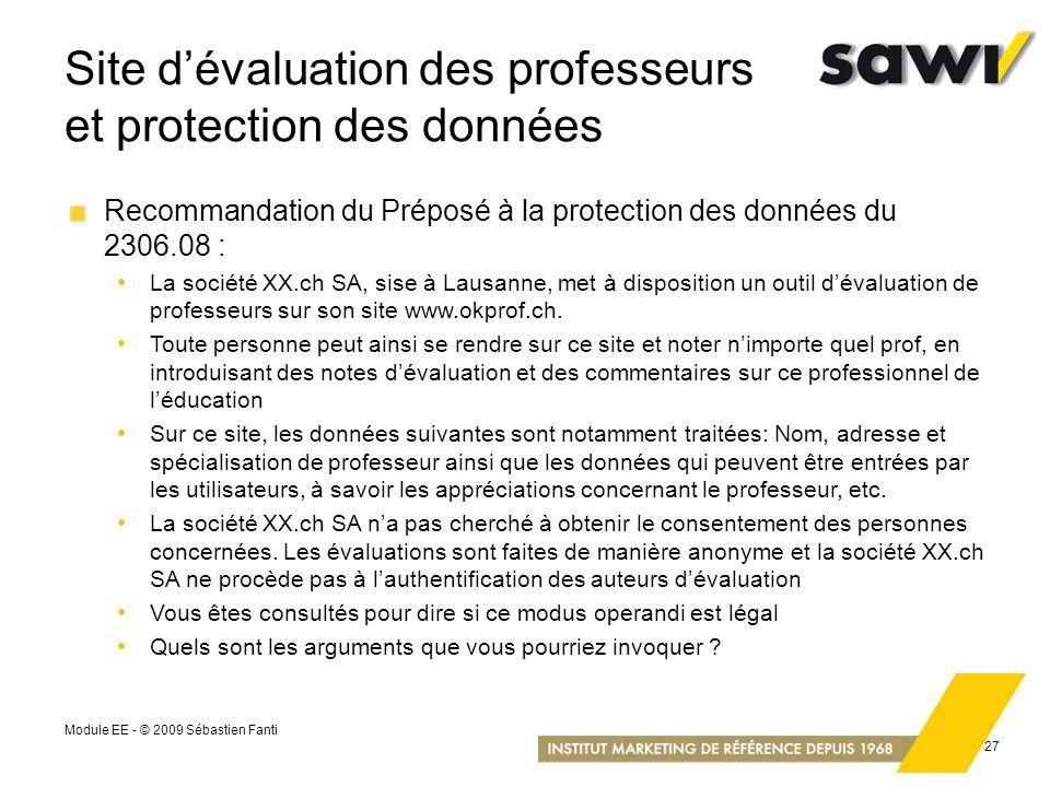 Module EE - © 2009 Sébastien Fanti 27 Site dévaluation des professeurs et protection des données Recommandation du Préposé à la protection des données
