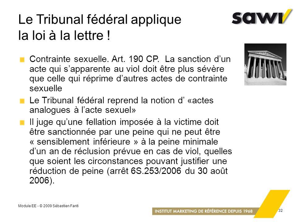 Module EE - © 2009 Sébastien Fanti 32 Le Tribunal fédéral applique la loi à la lettre ! Contrainte sexuelle. Art. 190 CP. La sanction dun acte qui sap