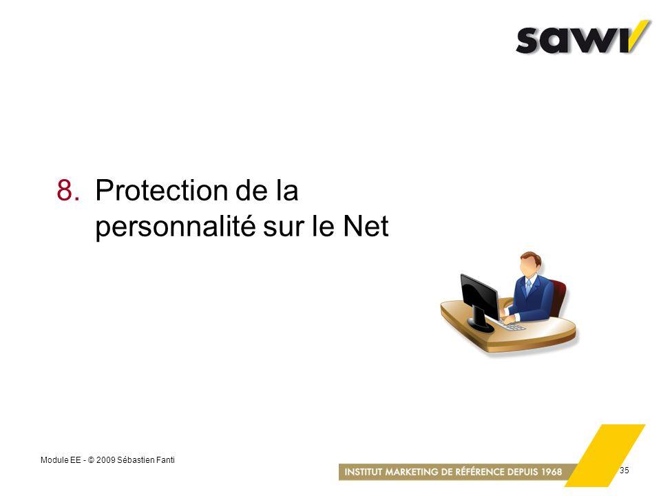 Module EE - © 2009 Sébastien Fanti 35 8.Protection de la personnalité sur le Net