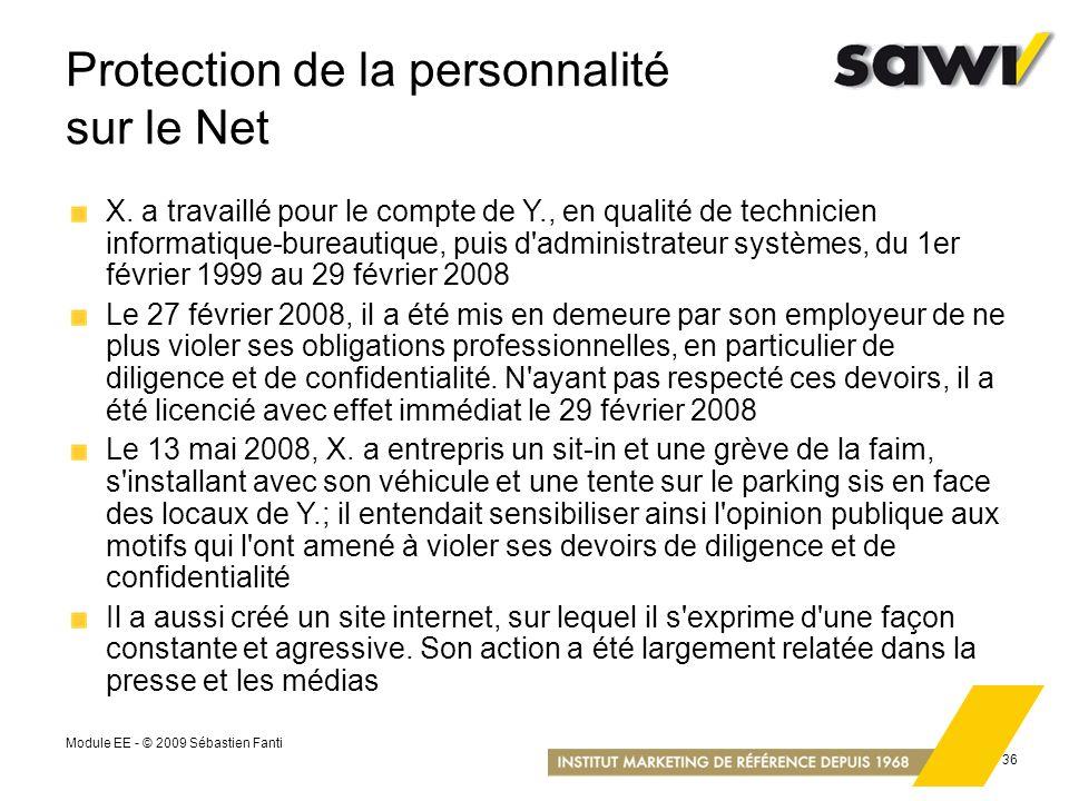 Module EE - © 2009 Sébastien Fanti 36 Protection de la personnalité sur le Net X. a travaillé pour le compte de Y., en qualité de technicien informati