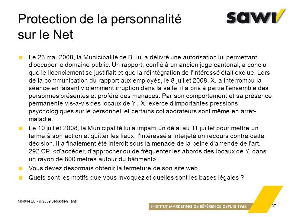 Module EE - © 2009 Sébastien Fanti 37 Protection de la personnalité sur le Net Le 23 mai 2008, la Municipalité de B. lui a délivré une autorisation lu