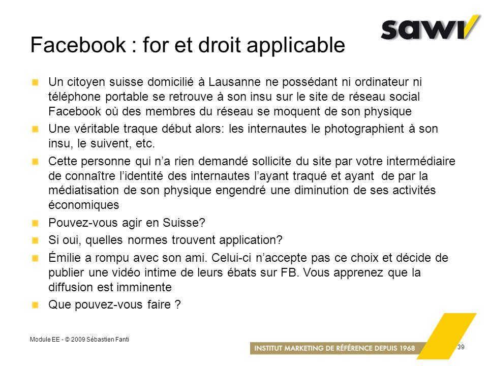 Module EE - © 2009 Sébastien Fanti 39 Facebook : for et droit applicable Un citoyen suisse domicilié à Lausanne ne possédant ni ordinateur ni téléphon