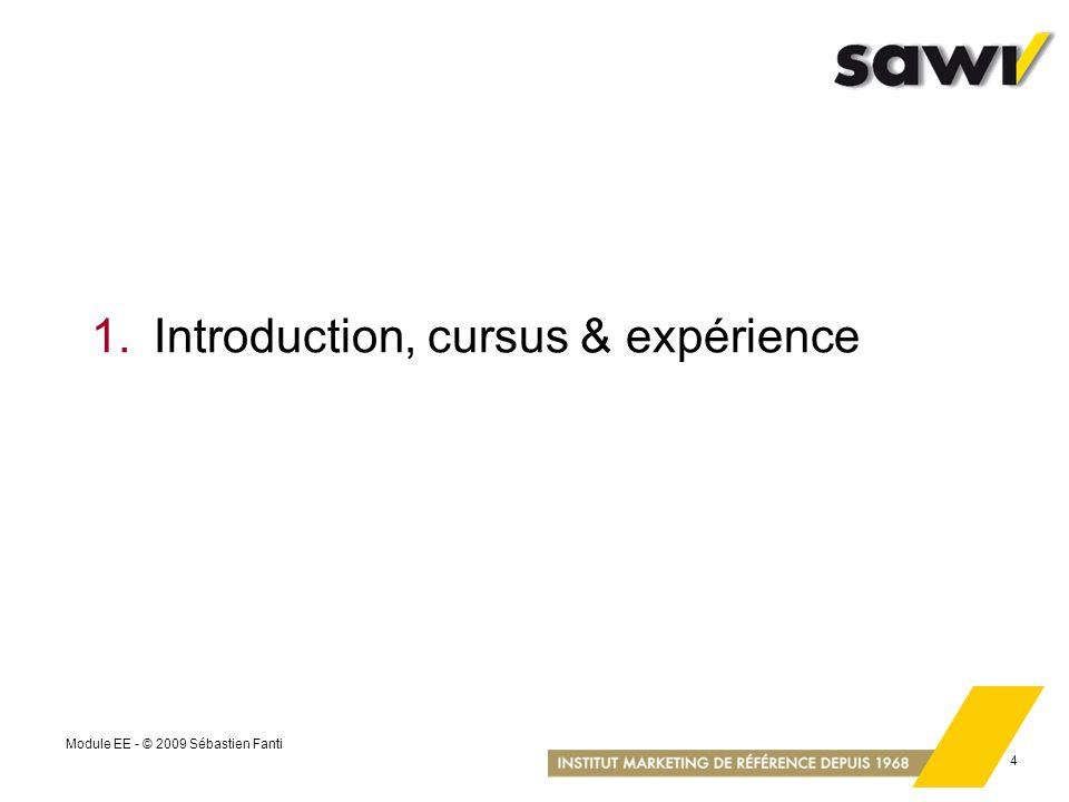 Module EE - © 2009 Sébastien Fanti 4 1.Introduction, cursus & expérience