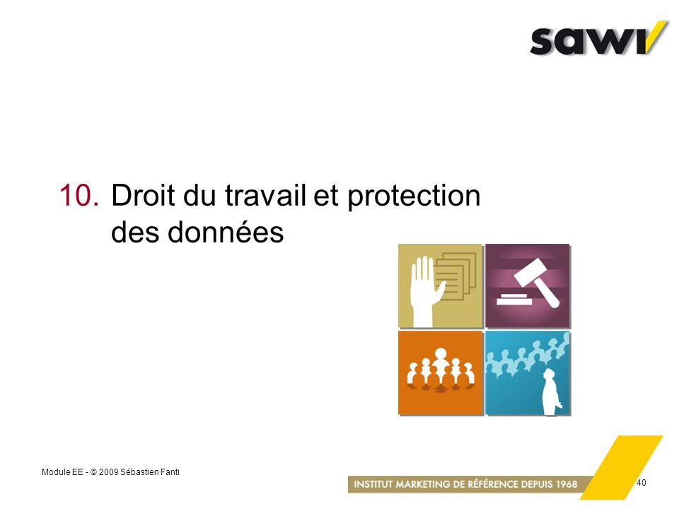 Module EE - © 2009 Sébastien Fanti 40 10.Droit du travail et protection des données