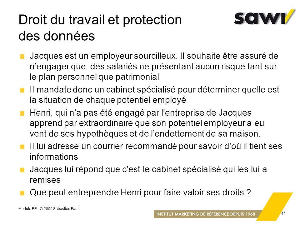 Module EE - © 2009 Sébastien Fanti 41 Droit du travail et protection des données Jacques est un employeur sourcilleux. Il souhaite être assuré de neng