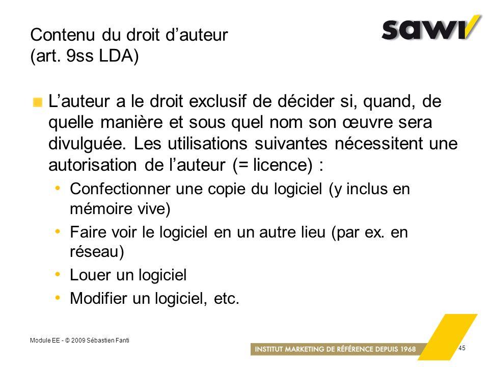 Module EE - © 2009 Sébastien Fanti 45 Contenu du droit dauteur (art. 9ss LDA) Lauteur a le droit exclusif de décider si, quand, de quelle manière et s