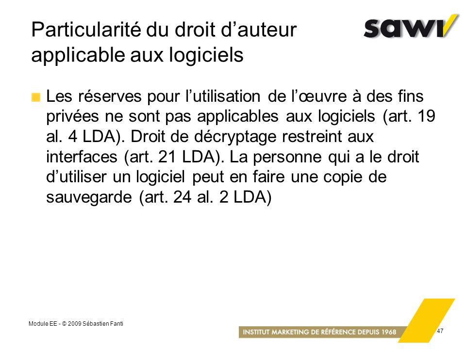 Module EE - © 2009 Sébastien Fanti 47 Particularité du droit dauteur applicable aux logiciels Les réserves pour lutilisation de lœuvre à des fins priv
