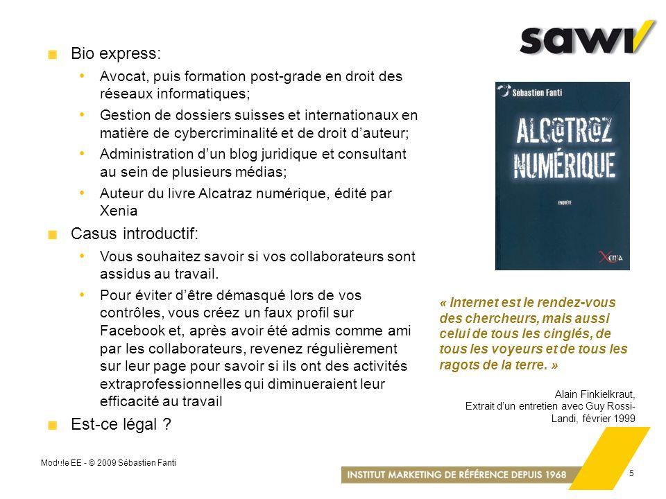 Module EE - © 2009 Sébastien Fanti 5 5 Bio express: Avocat, puis formation post-grade en droit des réseaux informatiques; Gestion de dossiers suisses