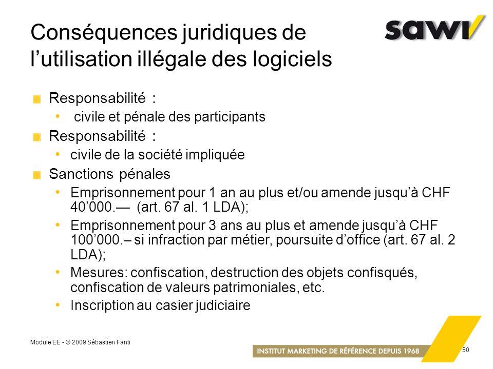 Module EE - © 2009 Sébastien Fanti 50 Conséquences juridiques de lutilisation illégale des logiciels Responsabilité : civile et pénale des participant
