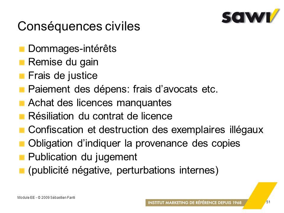 Module EE - © 2009 Sébastien Fanti 51 Conséquences civiles Dommages-intérêts Remise du gain Frais de justice Paiement des dépens: frais davocats etc.