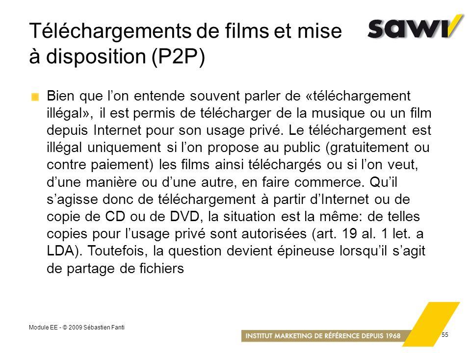 Module EE - © 2009 Sébastien Fanti 55 Téléchargements de films et mise à disposition (P2P) Bien que lon entende souvent parler de «téléchargement illé