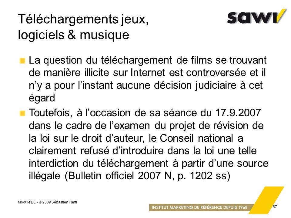 Module EE - © 2009 Sébastien Fanti 57 Téléchargements jeux, logiciels & musique La question du téléchargement de films se trouvant de manière illicite