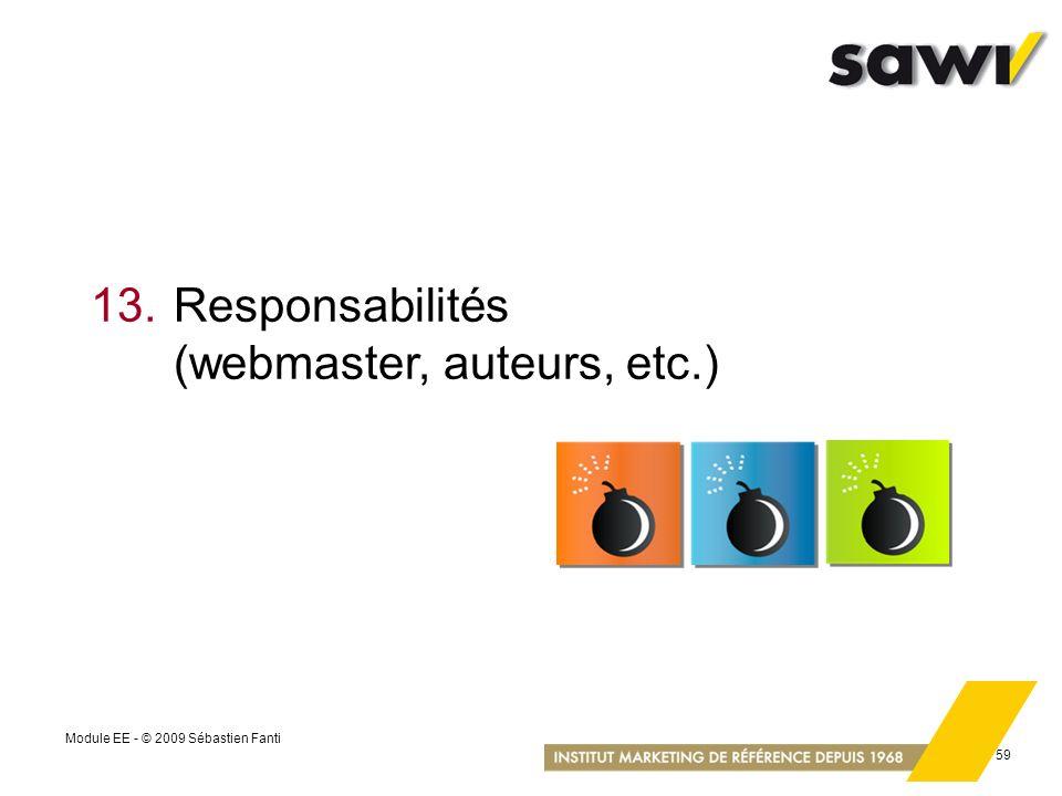 Module EE - © 2009 Sébastien Fanti 59 13.Responsabilités (webmaster, auteurs, etc.)