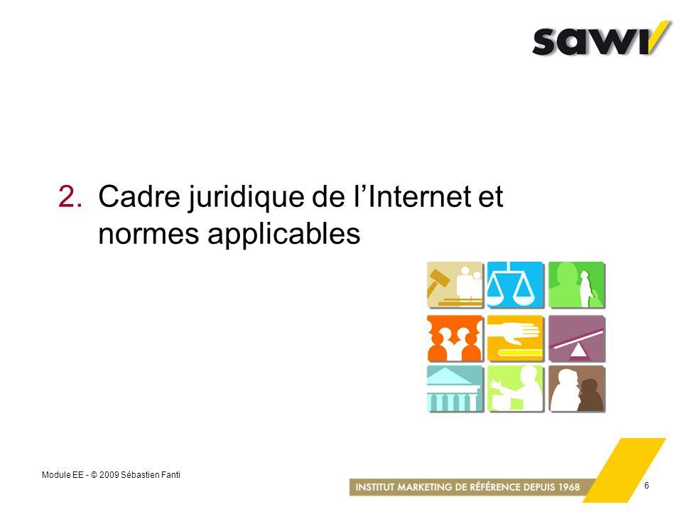 Module EE - © 2009 Sébastien Fanti 6 2.Cadre juridique de lInternet et normes applicables