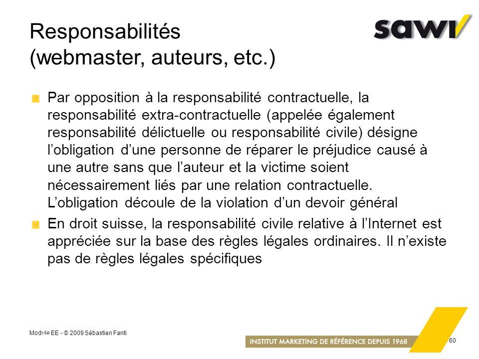 Module EE - © 2009 Sébastien Fanti 60 Responsabilités (webmaster, auteurs, etc.) Par opposition à la responsabilité contractuelle, la responsabilité e