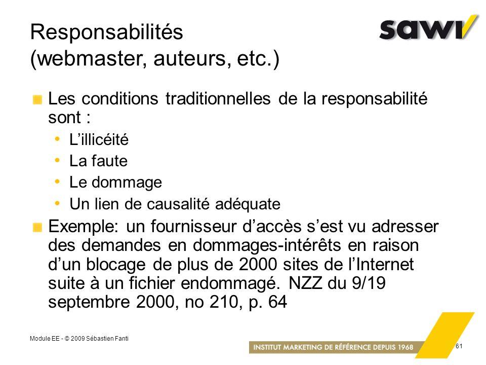 Module EE - © 2009 Sébastien Fanti 61 Responsabilités (webmaster, auteurs, etc.) Les conditions traditionnelles de la responsabilité sont : Lillicéité