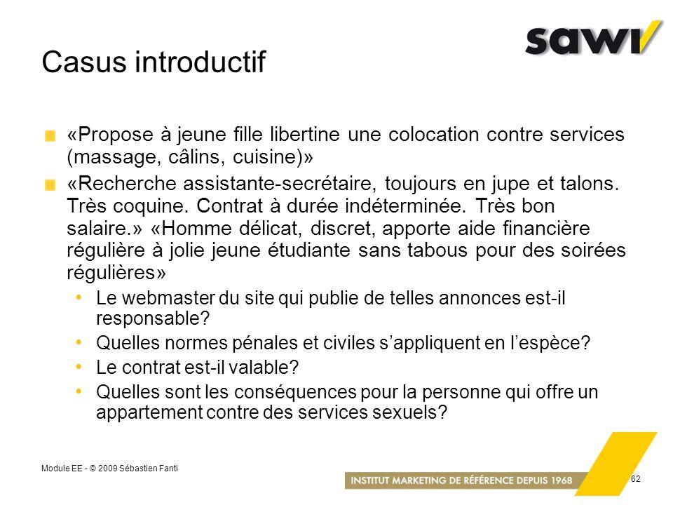 Module EE - © 2009 Sébastien Fanti 62 Casus introductif «Propose à jeune fille libertine une colocation contre services (massage, câlins, cuisine)» «R