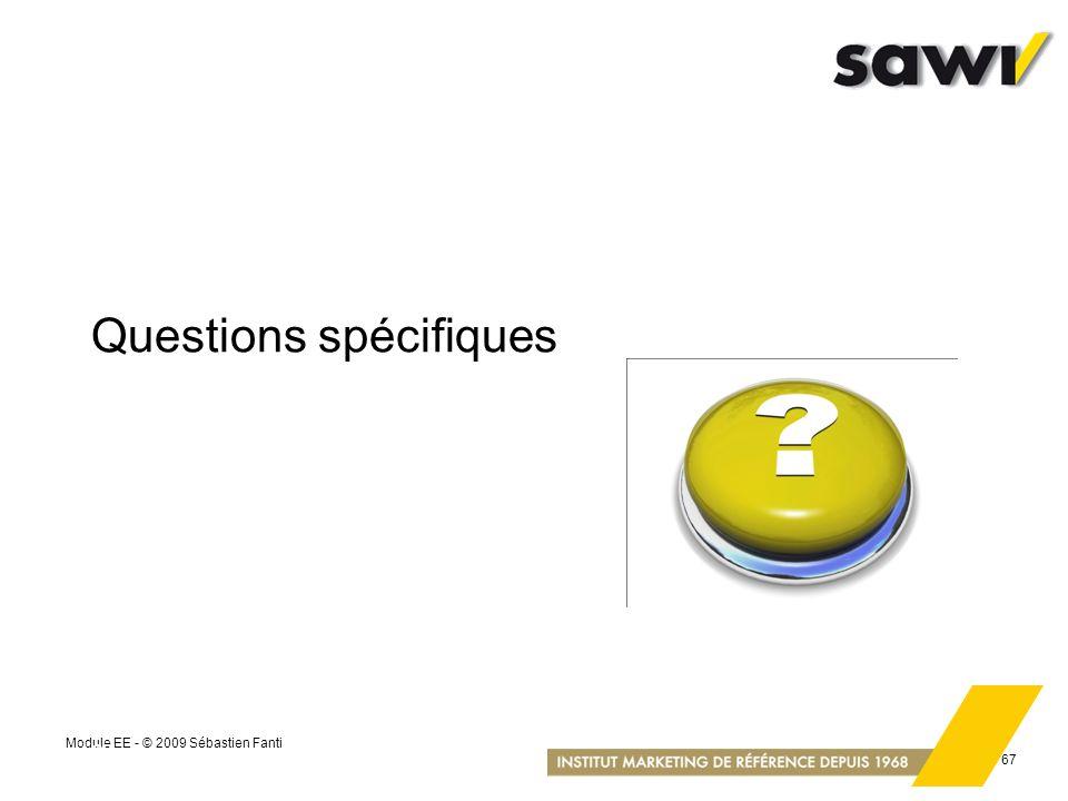 Module EE - © 2009 Sébastien Fanti 67 Questions spécifiques