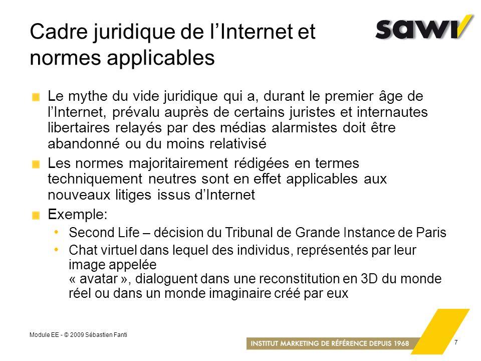 Module EE - © 2009 Sébastien Fanti 7 Cadre juridique de lInternet et normes applicables Le mythe du vide juridique qui a, durant le premier âge de lIn