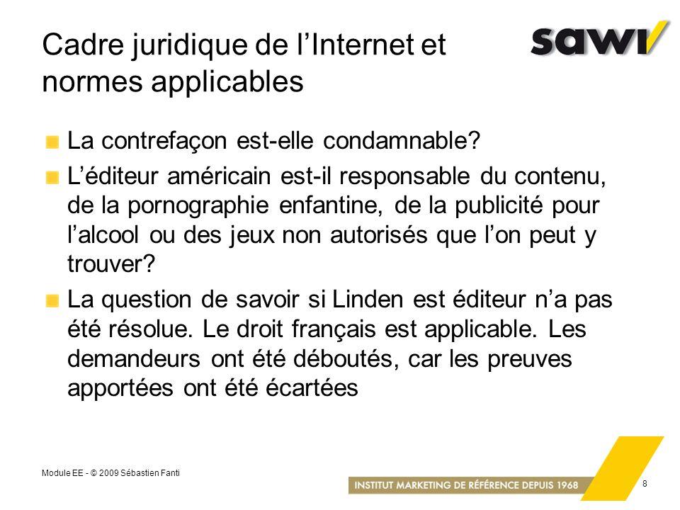 Module EE - © 2009 Sébastien Fanti 8 Cadre juridique de lInternet et normes applicables La contrefaçon est-elle condamnable? Léditeur américain est-il