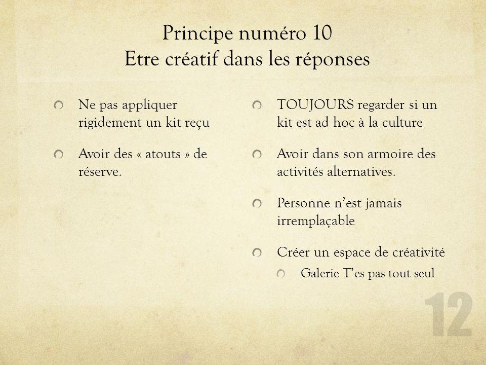 Principe numéro 10 Etre créatif dans les réponses Ne pas appliquer rigidement un kit reçu Avoir des « atouts » de réserve. TOUJOURS regarder si un kit
