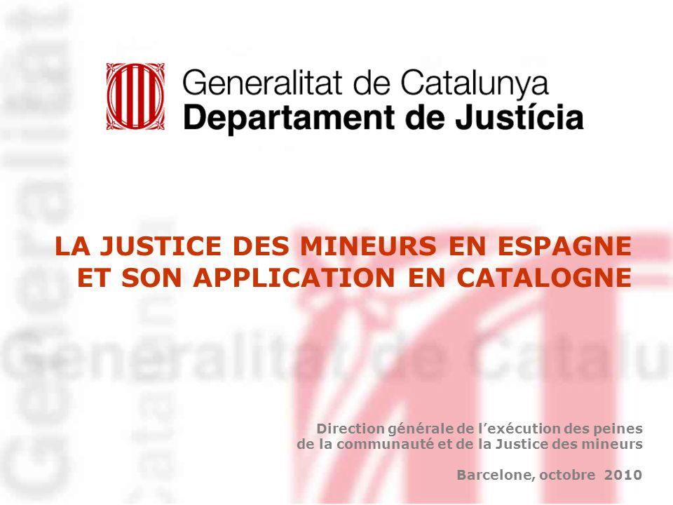 1 LA JUSTICE DES MINEURS EN ESPAGNE ET SON APPLICATION EN CATALOGNE Direction générale de lexécution des peines de la communauté et de la Justice des
