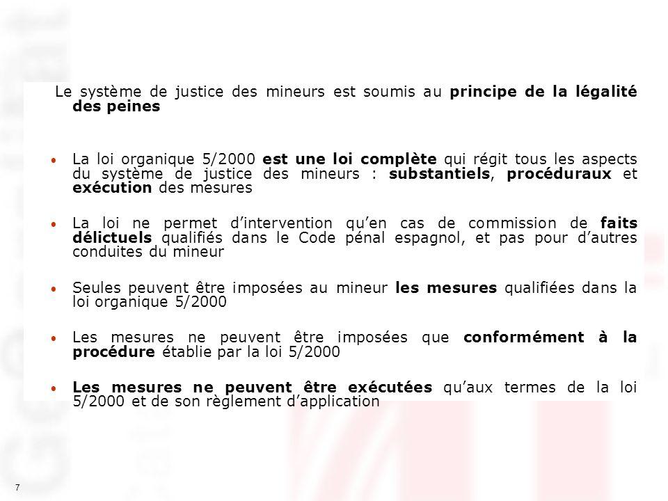 7 Le système de justice des mineurs est soumis au principe de la légalité des peines La loi organique 5/2000 est une loi complète qui régit tous les a