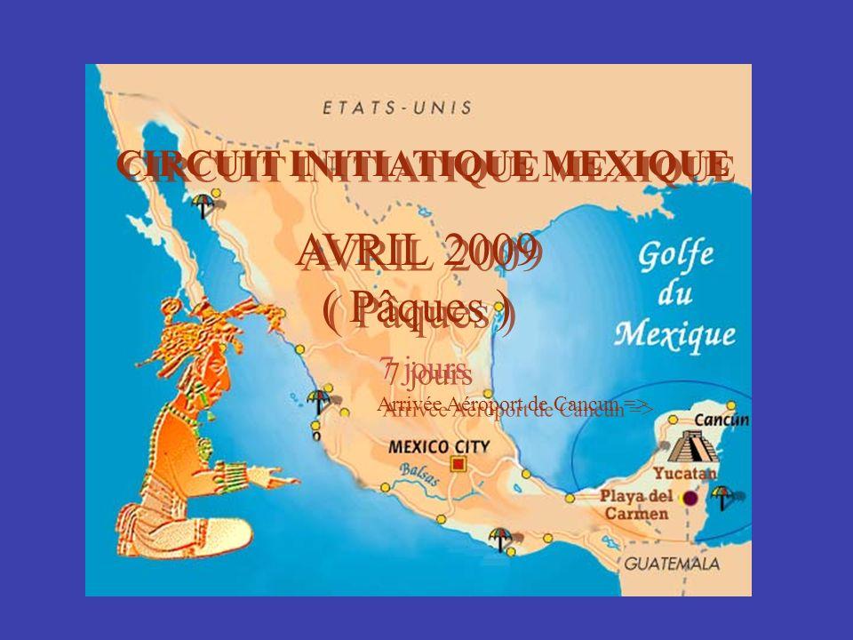CIRCUIT INITIATIQUE MEXIQUE AVRIL 2009 ( Pâques ) 7 jours Arrivée Aéroport de Cancun => CIRCUIT INITIATIQUE MEXIQUE AVRIL 2009 ( Pâques ) 7 jours Arri