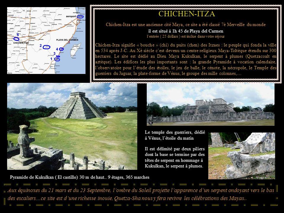 CHICHEN-ITZA Chichen-Itza est une ancienne cité Maya, ce site a été classé 7è Merveille du monde il est situé à 1h 45 de Playa del Carmen lentrée ( 25