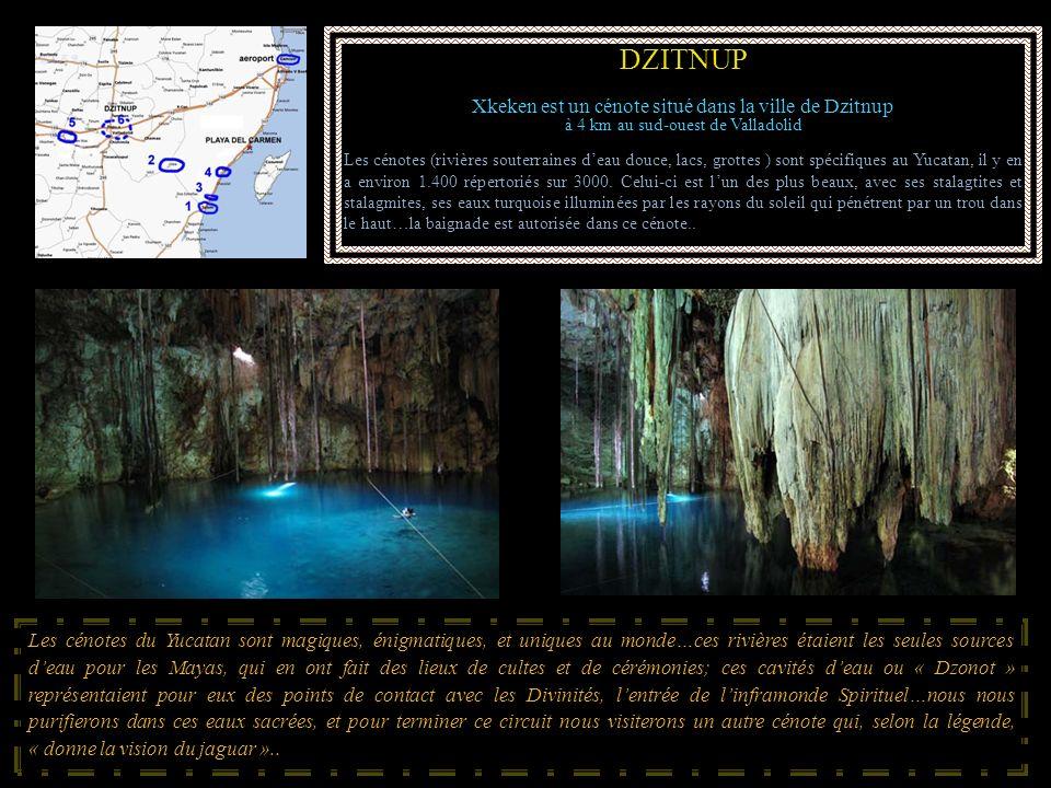 DZITNUP Xkeken est un cénote situé dans la ville de Dzitnup à 4 km au sud-ouest de Valladolid Les cénotes (rivières souterraines deau douce, lacs, gro