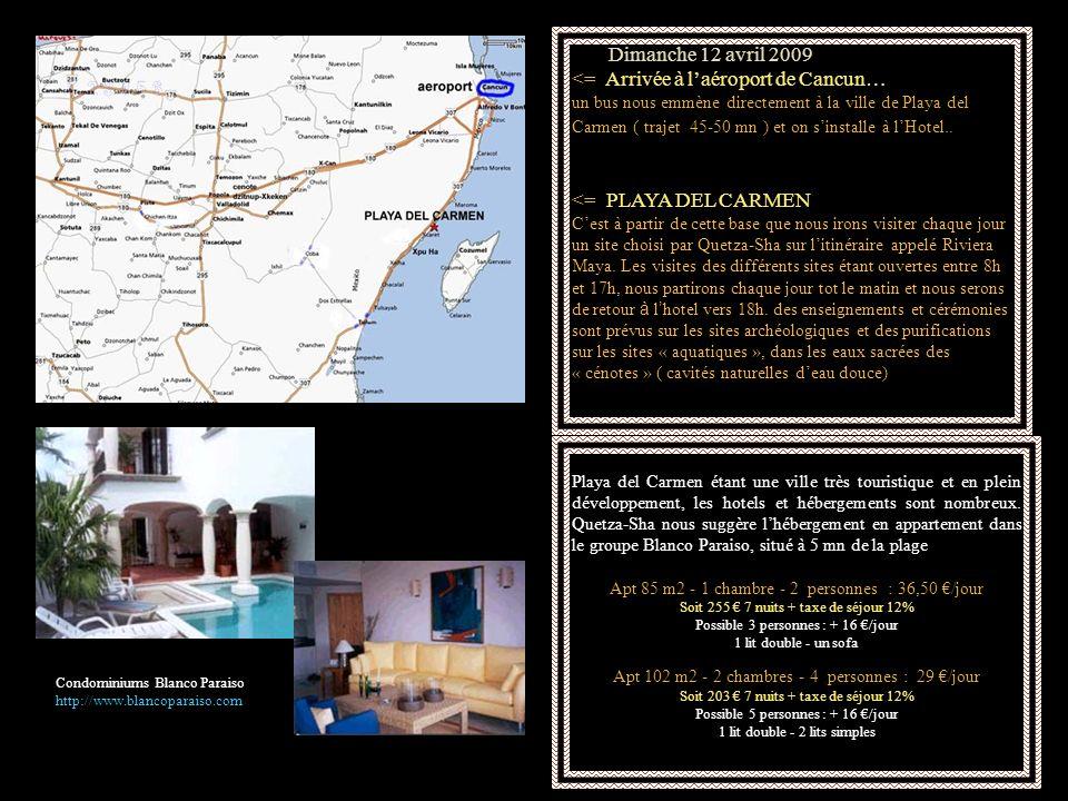 Dimanche 12 avril 2009 <= Arrivée à laéroport de Cancun… un bus nous emmène directement à la ville de Playa del Carmen ( trajet 45-50 mn ) et on sinst