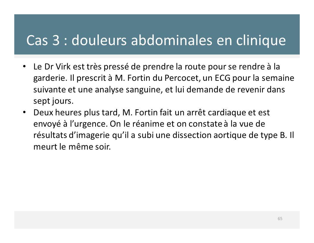 Cas 3 : douleurs abdominales en clinique 65 Le Dr Virk est très pressé de prendre la route pour se rendre à la garderie. Il prescrit à M. Fortin du Pe