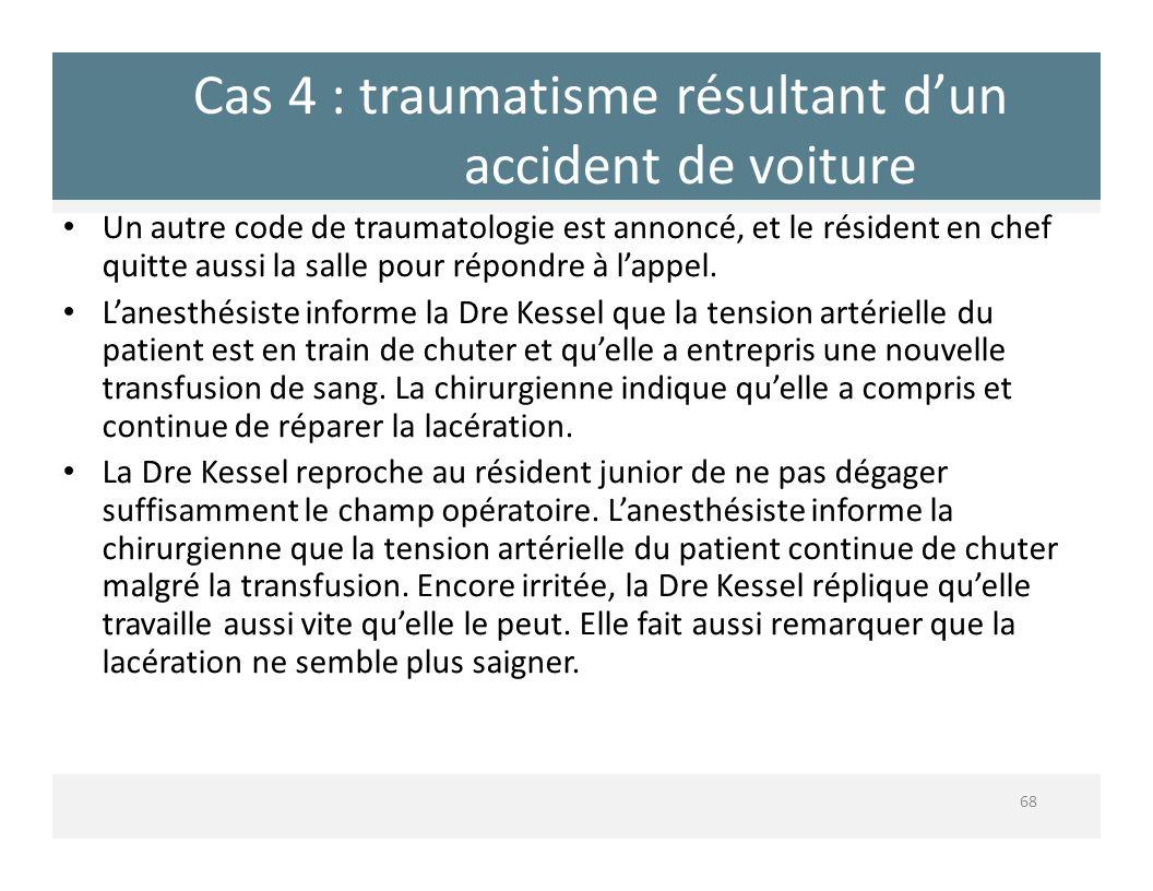 Cas 4 : traumatisme résultant dun accident de voiture 68 Un autre code de traumatologie est annoncé, et le résident en chef quitte aussi la salle pour
