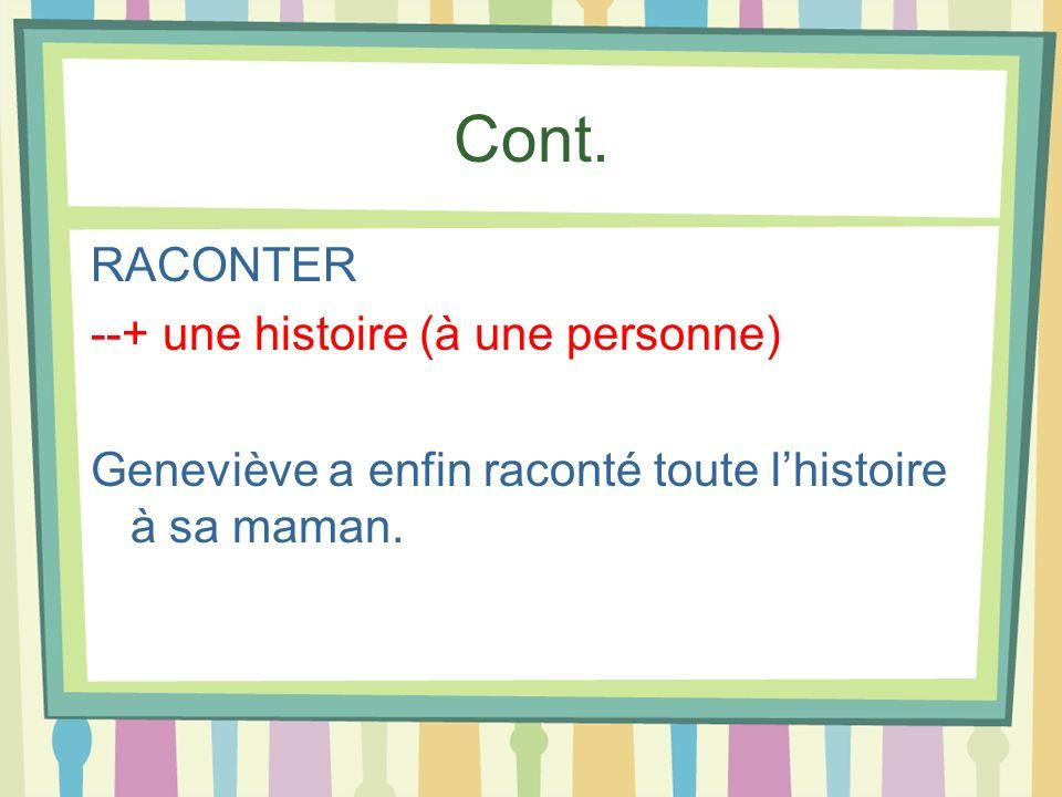 Cont. RACONTER --+ une histoire (à une personne) Geneviève a enfin raconté toute lhistoire à sa maman.