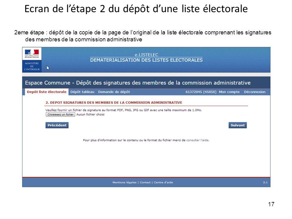 17 2eme étape : dépôt de la copie de la page de loriginal de la liste électorale comprenant les signatures des membres de la commission administrative Ecran de létape 2 du dépôt dune liste électorale 17