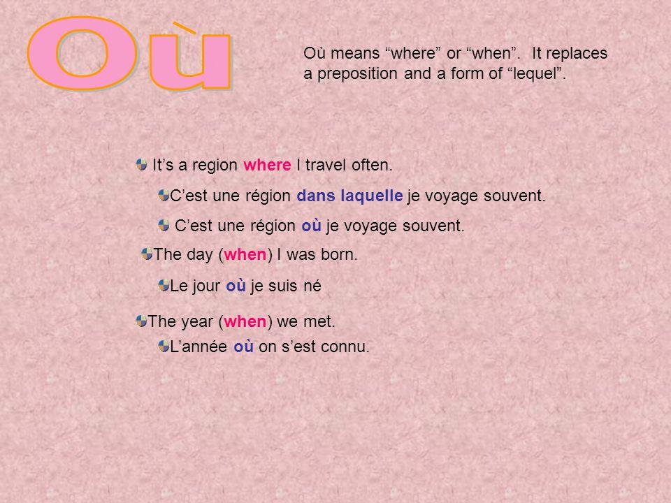 Où means where or when. It replaces a preposition and a form of lequel. Cest une région dans laquelle je voyage souvent. Cest une région où je voyage