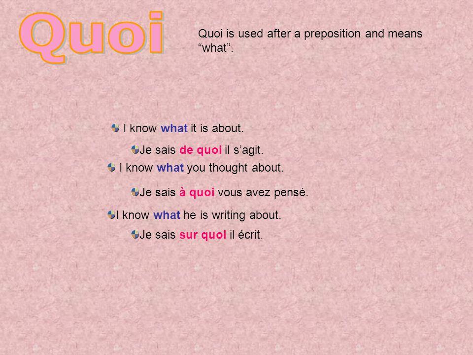 Quoi is used after a preposition and means what. Je sais de quoi il sagit. Je sais à quoi vous avez pensé. Je sais sur quoi il écrit. I know what it i