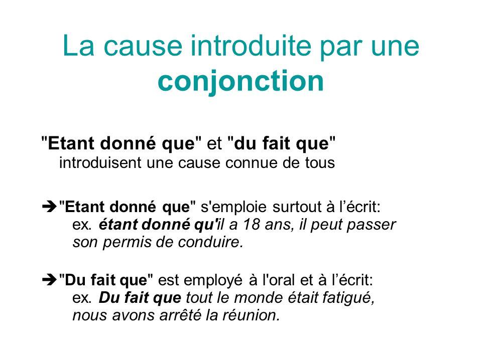 La cause introduite par une conjonction Sous prétexte que -introduit une cause fausse ex.
