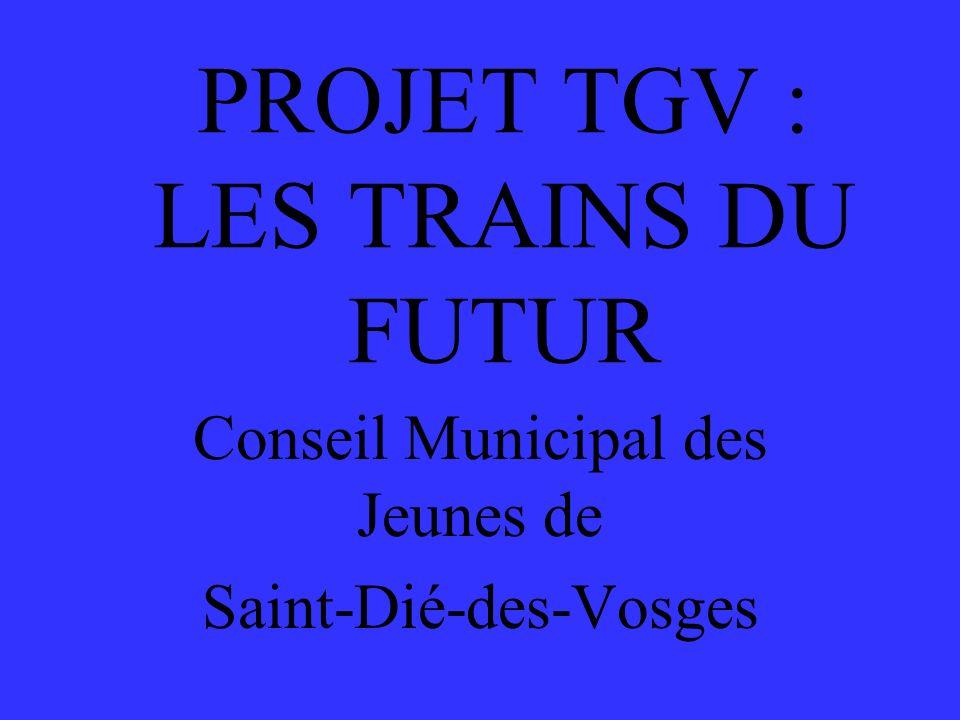 PROJET TGV : LES TRAINS DU FUTUR Conseil Municipal des Jeunes de Saint-Dié-des-Vosges