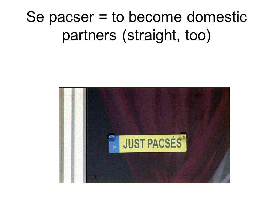 Se pacser = to become domestic partners (straight, too)
