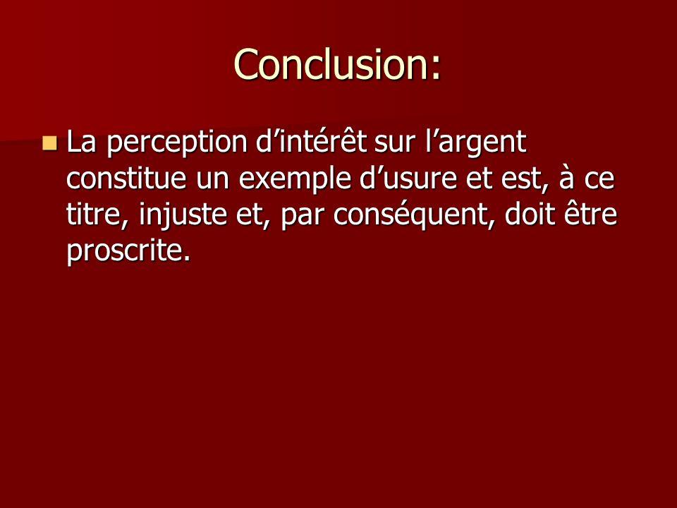Conclusion: La perception dintérêt sur largent constitue un exemple dusure et est, à ce titre, injuste et, par conséquent, doit être proscrite.