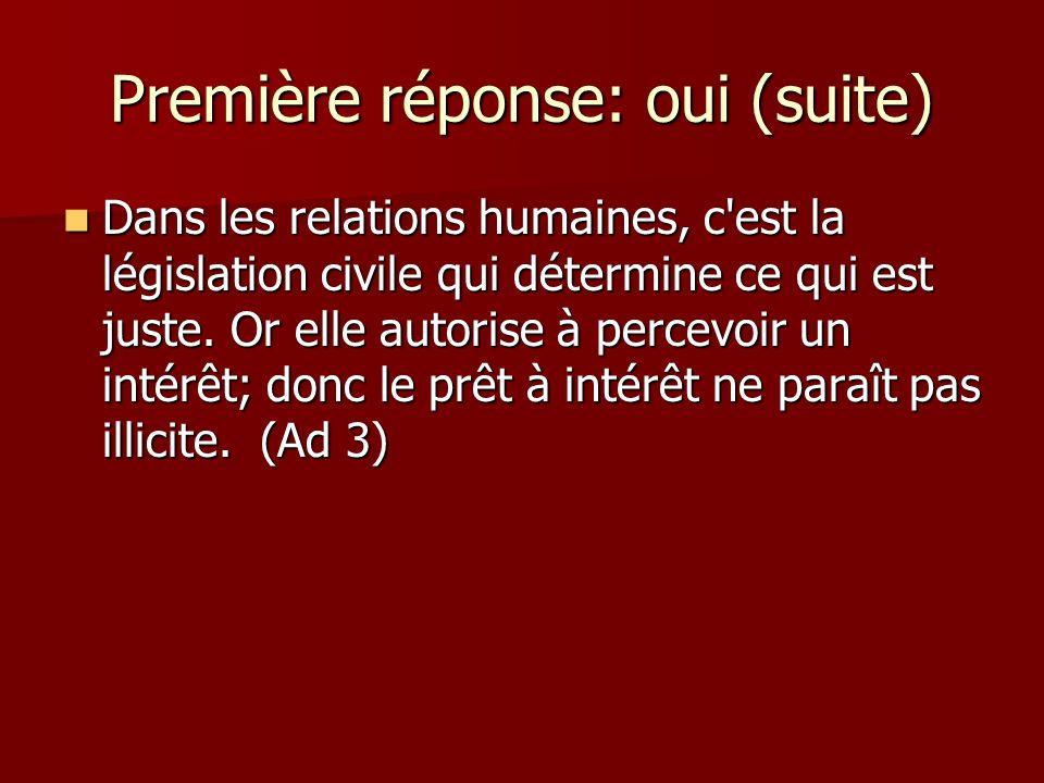 Première réponse: oui (suite) Dans les relations humaines, c est la législation civile qui détermine ce qui est juste.