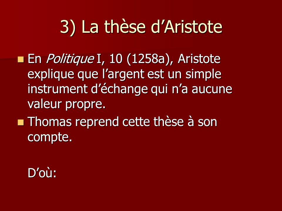 3) La thèse dAristote En Politique I, 10 (1258a), Aristote explique que largent est un simple instrument déchange qui na aucune valeur propre.
