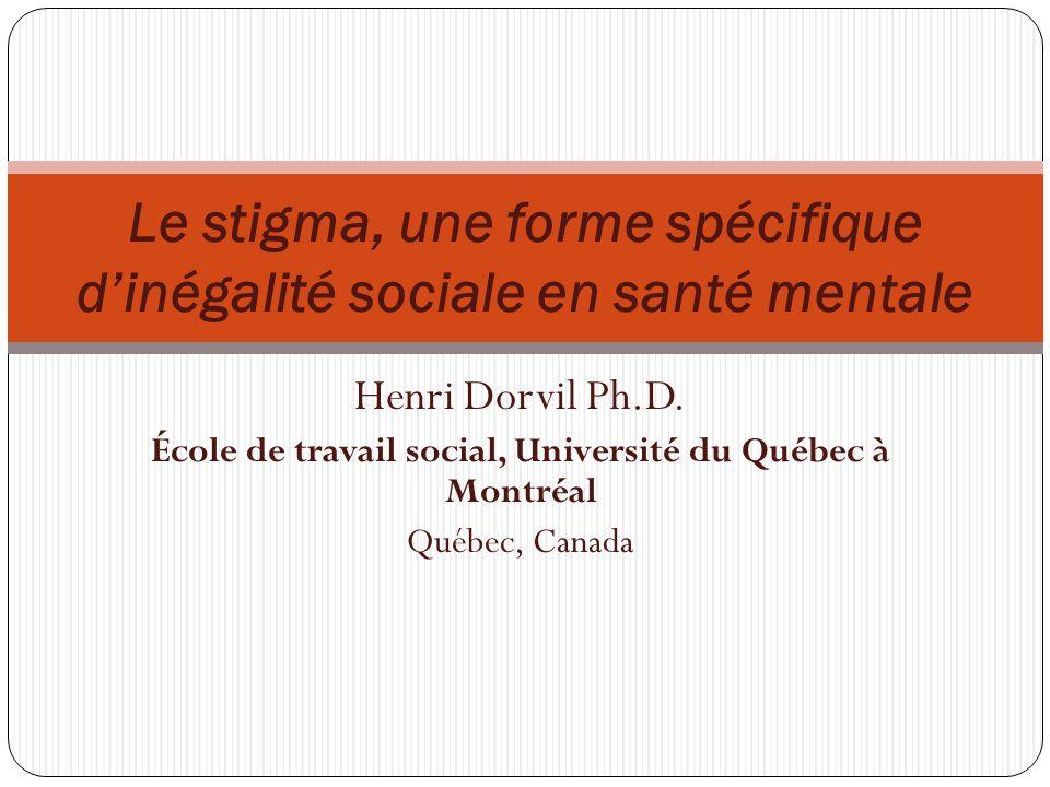 Henri Dorvil Ph.D. École de travail social, Université du Québec à Montréal Québec, Canada Le stigma, une forme spécifique dinégalité sociale en santé